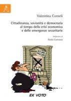 Cittadinanza, sovranità e democraziaal tempo della crisi economica e delle emergenze securitarie - Corneli Valentina