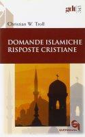 Domande islamiche, risposte cristiane - Christian W. Troll