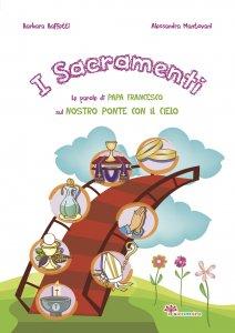 Copertina di 'I sacramenti. Le parole di papa Francesco sul nostro ponte con il cielo'