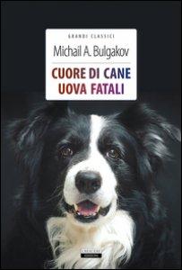 Copertina di 'Cuore di cane-Uova fatali. Ediz. integrale. Con Segnalibro'
