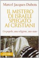 Il mistero di Israele spiegato ai cristiani - Dubois Marcel J.