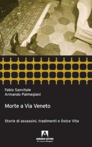 Copertina di 'Morte a via Veneto. Storie di assassini, tradimenti e dolce vita'