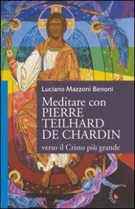 Copertina di 'Meditare con Pierre Teilhard de Chardin. Verso il Cristo più grande'