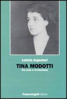 Tina Modotti. Fra arte e rivoluzione - Argentieri Letizia