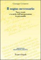 Il sogno necessario. Nuove teorie e tecniche dell'interpretazione in psicoanalisi - Civitarese Giuseppe