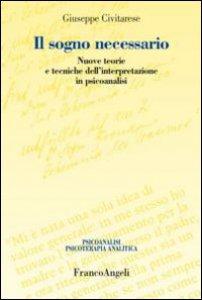 Copertina di 'Il sogno necessario. Nuove teorie e tecniche dell'interpretazione in psicoanalisi'