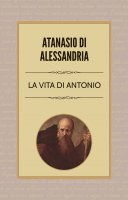 La vita di Antonio - Atanasio di Alessandria