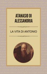 Copertina di 'La vita di Antonio'