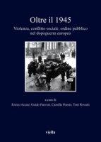 Oltre il 1945. Violenza, conflitto sociale, ordine pubblico nel dopoguerra europeo