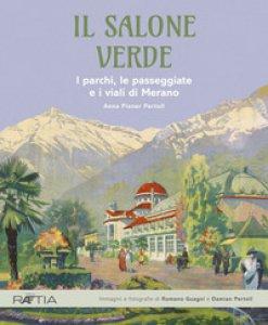 Copertina di 'Il salone verde. I parchi, le passeggiate e i viali di Merano. Ediz. illustrata'