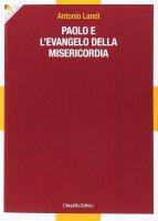 Paolo e l'evangelo della misericordia - Antonio Landi