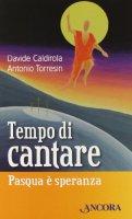 Tempo di cantare - Davide Caldirola, Antonio Torresin