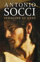 Indagine su Gesù - Antonio Socci