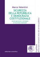 Sicurezza della Repubblica e democrazia costituzionale. Teoria generale e strategia di sicurezza nazionale - Valentini Marco