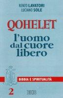 Qohelet l'uomo dal cuore libero - Lavatori Renzo, Sole Luciano