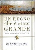 Un regno che è stato grande. La storia negata dei Borboni di Napoli e Sicilia - Oliva Gianni