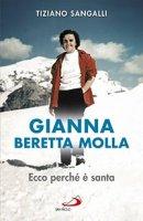 Gianna Beretta Molla. Ecco perch� � santa - Tiziano Sangalli