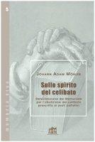 Sullo spirito del celibato. Delucidazione del memoriale per l'abolizione del celibato prescritto ai preti cattolici - Möhler Johann A.