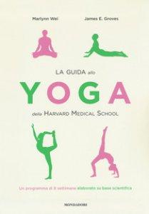 Copertina di 'La guida allo yoga della Harvard Medical School. Un programma di 8 settimane elaborato su base scientifica'