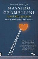 Cuori allo specchio. Storie d'amore in cerca di risposte - Gramellini Massimo