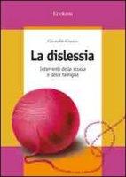 La dislessia. Interventi della scuola e della famiglia - De Grandis Chiara