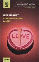 Come diventare buoni - Hornby Nick