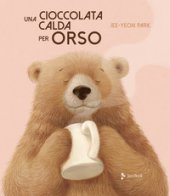 Una cioccolata calda per orso. Ediz. a colori - Park Jee-Yeon