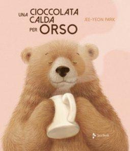 Copertina di 'Una cioccolata calda per orso. Ediz. a colori'