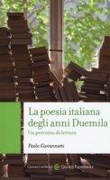 La poesia italiana degli anni Duemila. Un percorso di lettura - Giovannetti Paolo