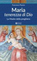 Maria tenerezza di Dio - Francesco Peyron