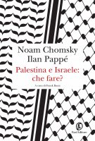 Palestina e Israele: che fare? - Noam Chomsky, Ilan Pappé