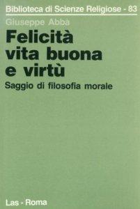 Copertina di 'Felicità, vita buona e virtù. Saggio di filosofia morale'