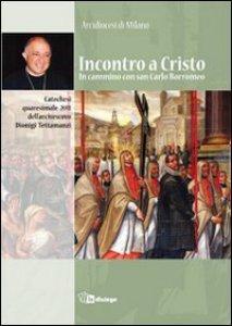 Copertina di 'Incontro a Cristo. In cammino con san Carlo. Catechesi quaresimale dell'Arcivescovo Dionigi Tettamanzi'