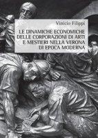 Le dinamiche economiche delle corporazioni di arti e mestieri nella Verona di epoca moderna - Filippi Vinicio