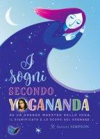 I sogni secondo yogananda. Da un Maestro dello yoga, il significato e lo scopo del sognare - Simpson Savitri