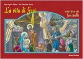 La vita di Gesù narrata ai fanciulli - Albani Angelo, Astrua Massimo