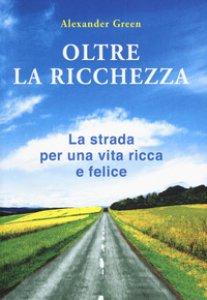 Copertina di 'Oltre la ricchezza. La strada per una vita ricca e felice'
