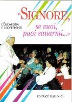Signore, se vuoi, puoi sanarmi... L'eucaristia e i sofferenti - Romano Guardini