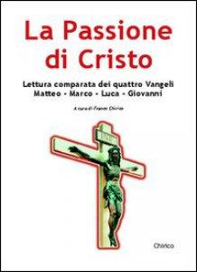 Copertina di 'La passione di Cristo. Lettura comparata dei quattro vangeli'