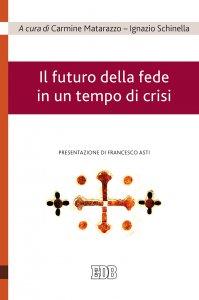 Copertina di 'Il futuro della fede in un tempo di crisi'