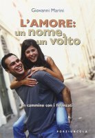 L'amore: un nome, un volto. In cammino con i fidanzati - Giovanni Marini