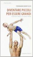 Diventare piccoli per essere grandi - Montuschi Ferdinando