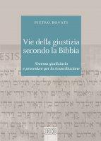 Vie della giustizia secondo la Bibbia - Pietro Bovati