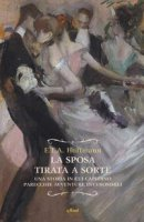 La sposa tirata a sorte. Una storia in cui capitano parecchie avventure inverosimili - Hoffmann Ernst T. A.