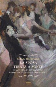Copertina di 'La sposa tirata a sorte. Una storia in cui capitano parecchie avventure inverosimili'