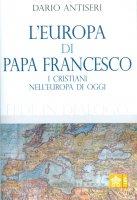 L' Europa di Papa Francesco - Dario Antiseri