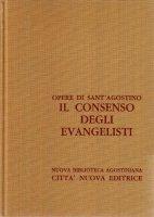 Opera omnia vol. X/1 - Il consenso degli Evangelisti - Agostino (sant')