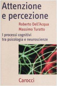 Copertina di 'Attenzione e percezione. I processi cognitivi tra psicologia e neuroscienze'