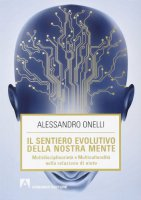 Il sentiero evolutivo della nostra mente - Alessandro Onelli