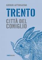 Trento, città del coniglio - Giorgio Antoniacomi